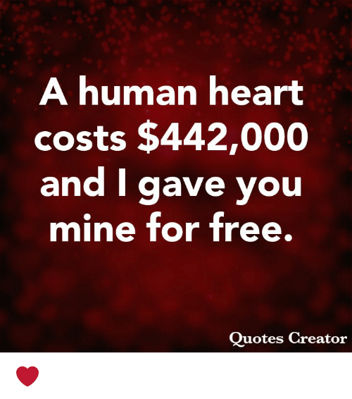 Memes, Free, and Quotes: A human neart  costs $442,000  and I gave you  mine for free.  Quotes Creator ❤