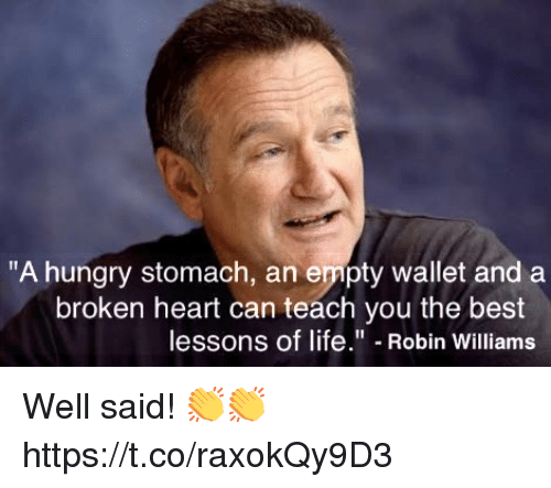 "Hungry, Life, and Best: ""A hungry stomach, an empty wallet and a  broken heart can teach you the best  lessons of life."" Robin Williams Well said! 👏👏 https://t.co/raxokQy9D3"