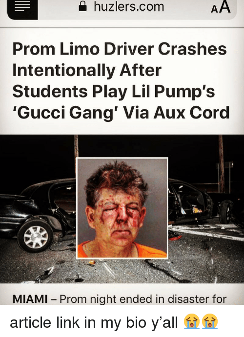limo: a huzlers.com  Prom Limo Driver Crashes  Intentionally After  Students Play Lil Pump's  Gucci Gang' Via Aux Cord  MIAMI  Prom night ended in disaster for article link in my bio y'all 😭😭