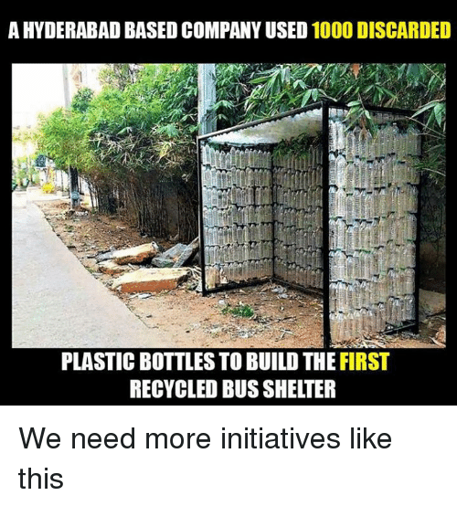 Memes, 🤖, and Company: A HYDERABAD BASED COMPANY USED  1000 DISCARDED  PLASTIC BOTTLES TO BUILD THE FIRST  RECYCLED BUS SHELTER We need more initiatives like this