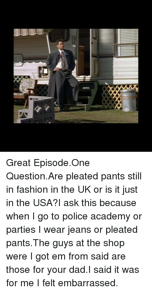 a i imeeeefi great episode one question are pleated pants still in 10790567 🔥 25 best memes about pleated pants pleated pants memes