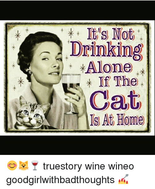 Drinking Alone: a It s Not  Drinking  Alone  If The  Cat  S At Home 😊🐱🍷 truestory wine wineo goodgirlwithbadthoughts 💅
