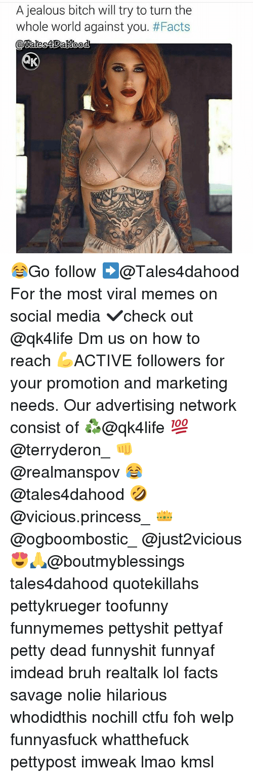 Bitch, Bruh, and Ctfu: A jealous bitch will try to turn the  whole world against you. 😂Go follow ➡@Tales4dahood For the most viral memes on social media ✔check out @qk4life Dm us on how to reach 💪ACTIVE followers for your promotion and marketing needs. Our advertising network consist of ♻@qk4life 💯@terryderon_ 👊@realmanspov 😂@tales4dahood 🤣@vicious.princess_ 👑@ogboombostic_ @just2vicious😍🙏@boutmyblessings tales4dahood quotekillahs pettykrueger toofunny funnymemes pettyshit pettyaf petty dead funnyshit funnyaf imdead bruh realtalk lol facts savage nolie hilarious whodidthis nochill ctfu foh welp funnyasfuck whatthefuck pettypost imweak lmao kmsl