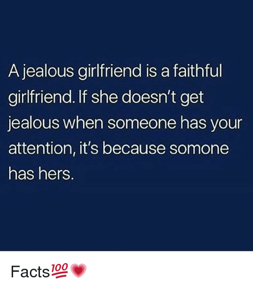 Facts, Jealous, and Memes: A jealous girlfriend is a faithful  girlfriend.If she doesn't get  jealous when someone has your  attention, it's because somone  has hers. Facts💯💗