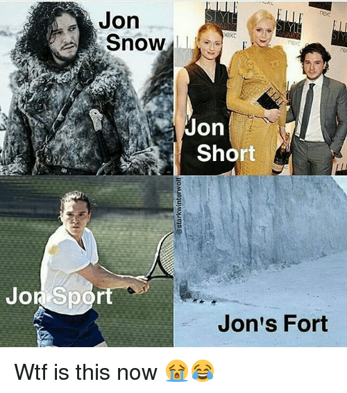 Memes, Jon Snow, and 🤖: A Jon  Snow  Jon  Short  Jol Spor  Jon's Fort Wtf is this now 😭😂