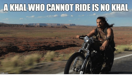Game of Thrones: A KHALWHOCANNOTRIDE IS NO KHAL