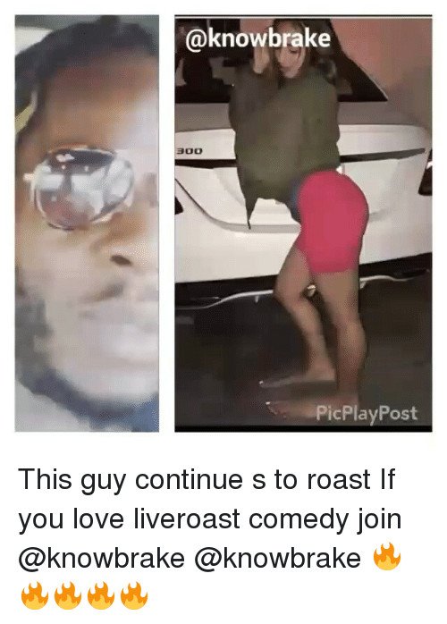 roast: (a knowbrake  300  PicPlay Post This guy continue s to roast If you love liveroast comedy join @knowbrake @knowbrake 🔥🔥🔥🔥🔥