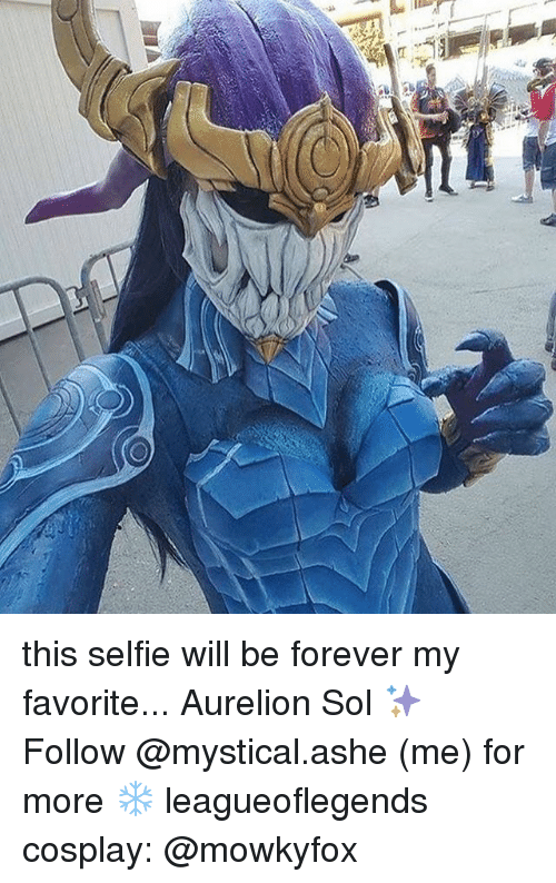Memes, Selfie, and Cosplay: A l this selfie will be forever my favorite... Aurelion Sol ✨ Follow @mystical.ashe (me) for more ❄️ leagueoflegends cosplay: @mowkyfox