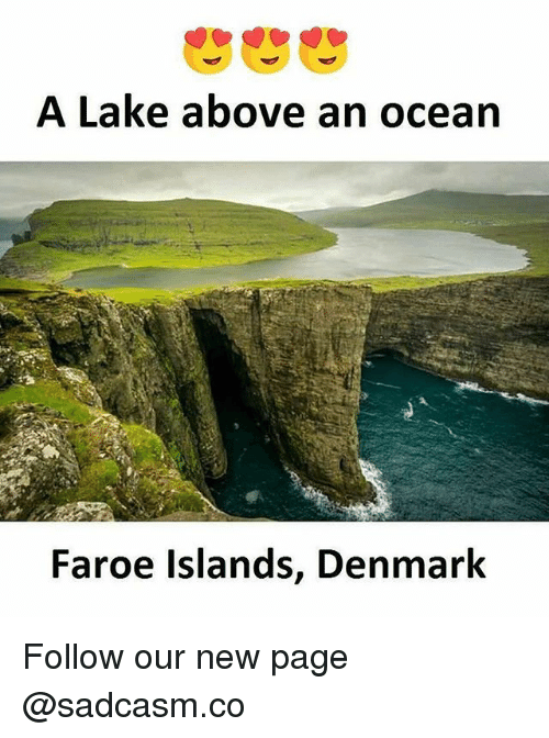 Memes, Denmark, and 🤖: A Lake above an ocearn  Faroe Islands, Denmark Follow our new page @sadcasm.co