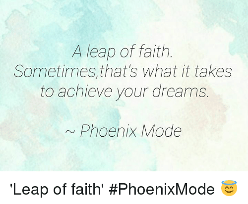 Memes, 🤖, and Leap of Faith: A leap of faith  Sometimes, that's what it takes  to achieve your dreams  Phoenix Mode 'Leap of faith' #PhoenixMode 😇