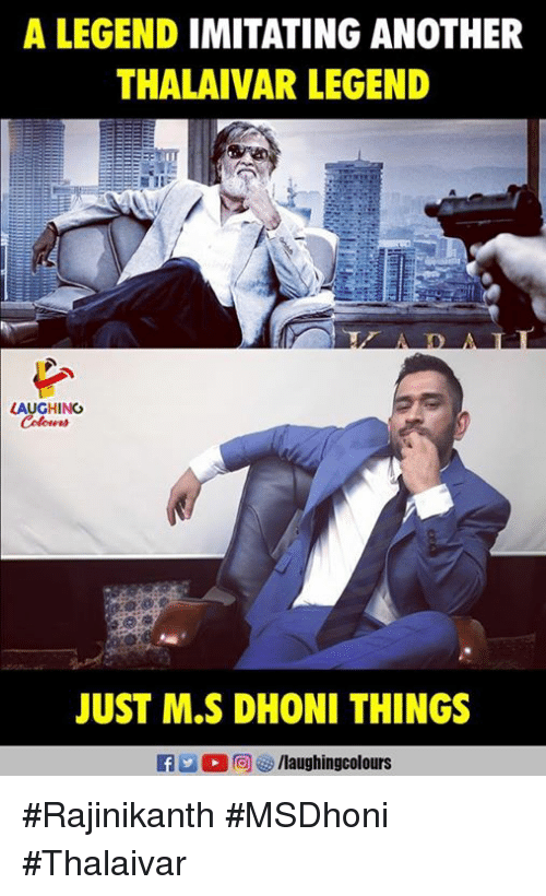 Indianpeoplefacebook, Another, and Legend: A LEGEND IMITATING ANOTHER  THALAIVAR LEGEND  LAUGHING  JUST M.S DHONI THINGS  f/laughingcolours #Rajinikanth #MSDhoni #Thalaivar
