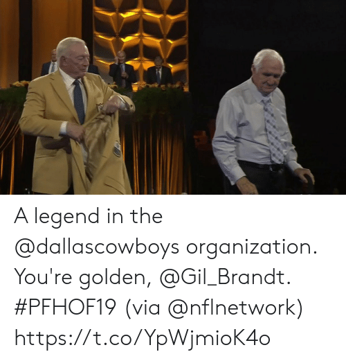 Organization: A legend in the @dallascowboys organization.  You're golden, @Gil_Brandt. #PFHOF19  (via @nflnetwork) https://t.co/YpWjmioK4o