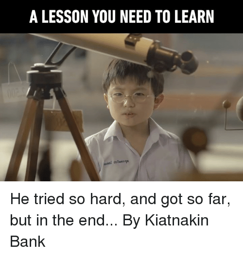 Dank, Bank, and 🤖: A LESSON YOU NEED TO LEARIN He tried so hard, and got so far, but in the end...  By Kiatnakin Bank