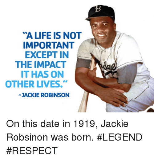"""Mlb, Jackie Robinson, and Impact: """"A LIFE IS NOT  IMPORTANT  EXCEPT IN  THE IMPACT  IT HAS ON  OTHER LIVES.""""  JACKIE ROBINSON On this date in 1919, Jackie Robsinon was born.  #LEGEND #RESPECT"""