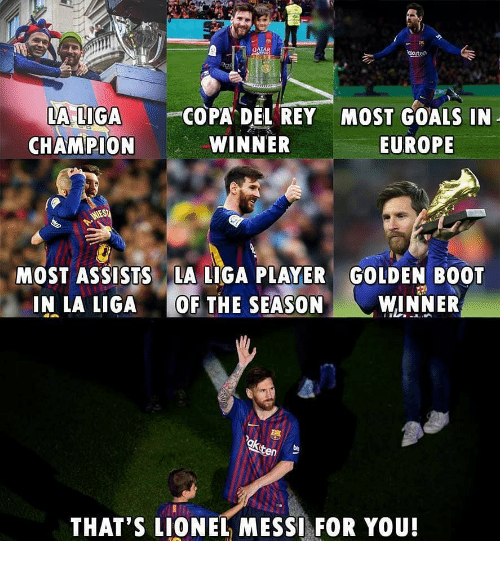 Goals, Memes, and Rey: A LIGAGOPA DEL REY MOST GOALS IIN  CHAMPION  WINNER  EUROPE  MOST ASSISTSLA LIGA PLAYER GOLDEN BO0T  IN LA LIGA OF THE SEASON WINNER  be  THAT'S LIONEL MESSI FOR YOU!