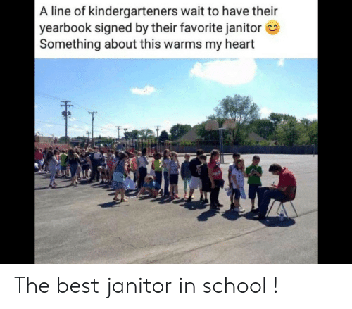 Yearbook: A line of kindergarteners wait to have their  yearbook signed by their favorite janitor  Something about this warms my heart The best janitor in school !