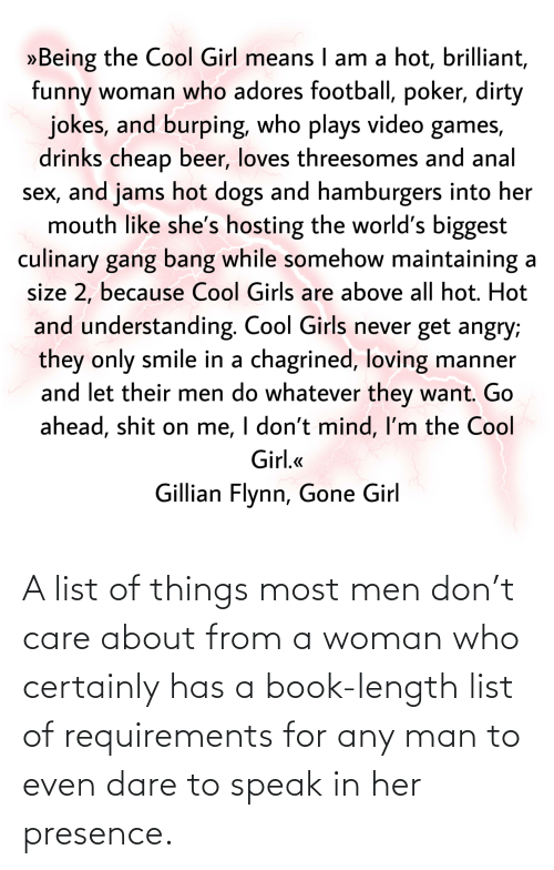 Girl Memes: A list of things most men don't care about from a woman who certainly has a book-length list of requirements for any man to even dare to speak in her presence.