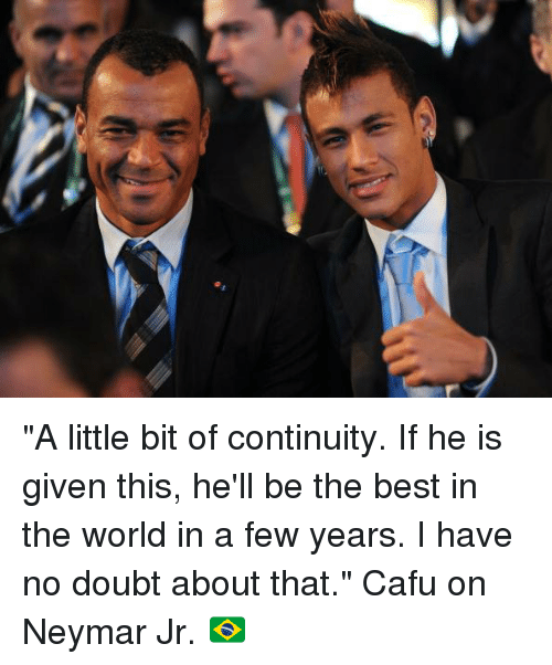 "Cafu: ""A little bit of continuity. If he is given this, he'll be the best in the world in a few years. I have no doubt about that.""  Cafu on Neymar Jr. 🇧🇷"