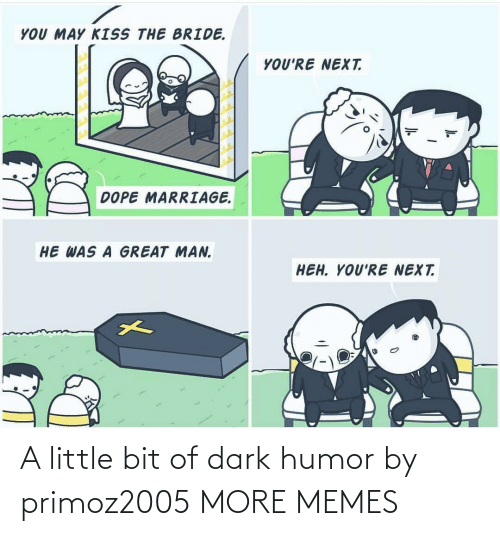 Dark Humor: A little bit of dark humor by primoz2005 MORE MEMES