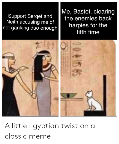 Egyptian: A little Egyptian twist on a classic meme