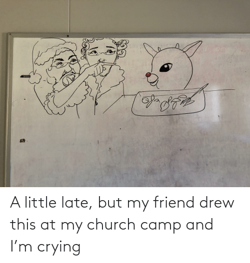 Church Camp: A little late, but my friend drew this at my church camp and I'm crying