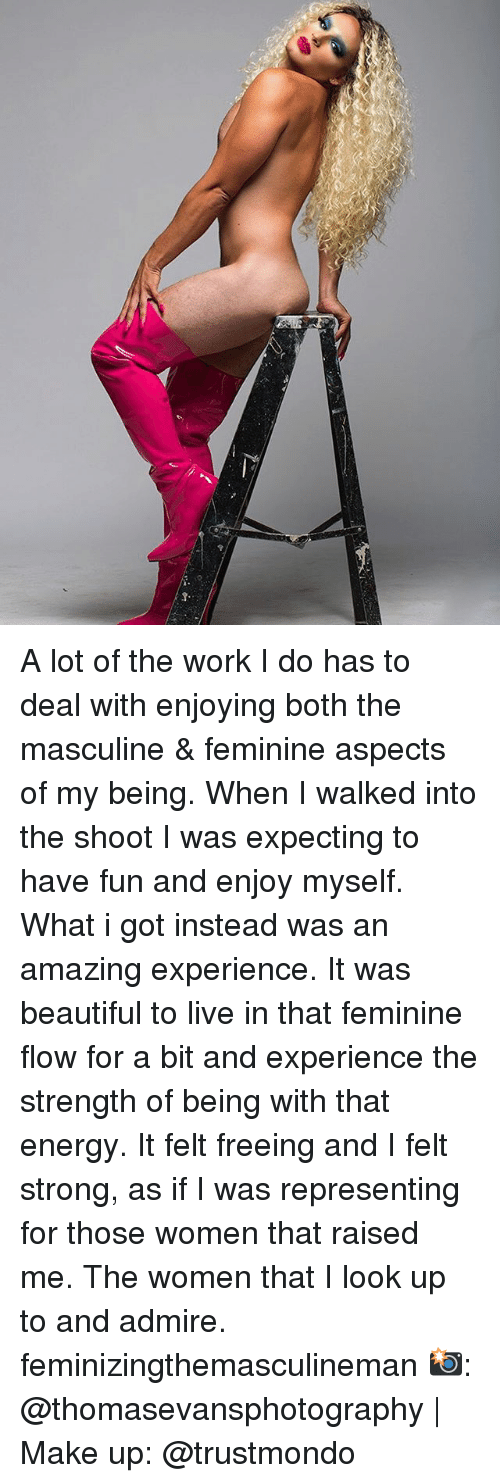 Beautiful, Energy, and Memes: A lot of the work I do has to deal with enjoying both the masculine & feminine aspects of my being. When I walked into the shoot I was expecting to have fun and enjoy myself. What i got instead was an amazing experience. It was beautiful to live in that feminine flow for a bit and experience the strength of being with that energy. It felt freeing and I felt strong, as if I was representing for those women that raised me. The women that I look up to and admire. feminizingthemasculineman 📸: @thomasevansphotography   Make up: @trustmondo