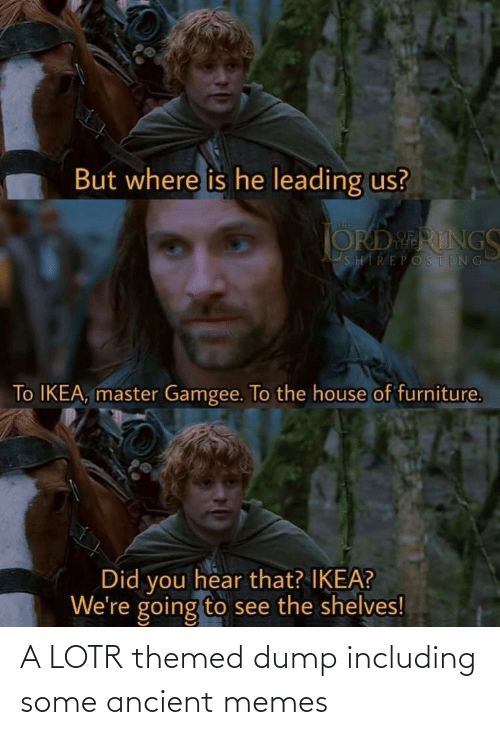Ancient Memes: A LOTR themed dump including some ancient memes