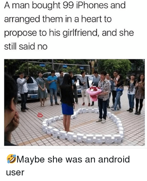 Android, Memes, and Heart: A man bought 99 iPhones and  arranged them in a heart to  propose to his girlfriend, and she  still said no 🤣Maybe she was an android user