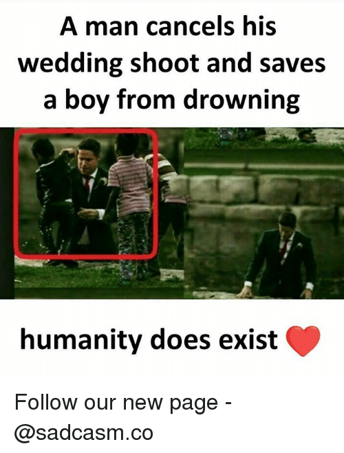 Memes, Wedding, and Humanity: A man cancels his  wedding shoot and saves  a boy from drowning  humanity does exist Follow our new page - @sadcasm.co