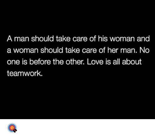 teamwork: A man should take care of his woman and  a woman should take care of her man. No  one is before the other. Love is all about  teamwork. 🎯