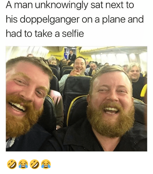 Doppelganger, Selfie, and Girl Memes: A man unknowingly sat next to  his doppelganger on a plane and  had to take a selfie 🤣😂🤣😂