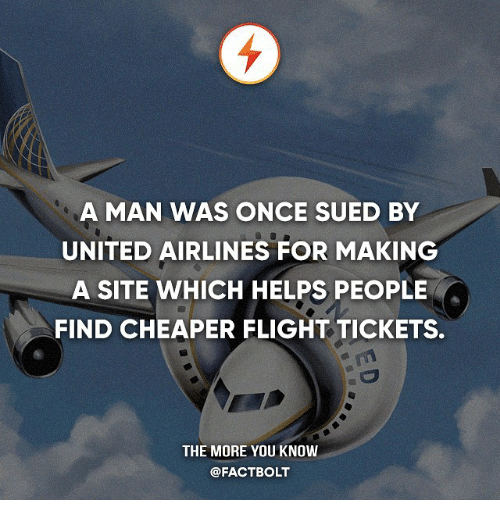 Memes, The More You Know, and Flight: A MAN WAS ONCE SUED BY  UNITED AIRLINES FOR MAKING  A SITE WHICH HELPS PEOPLE  FIND CHEAPER FLIGHT TICKETS.  THE MORE YOU KNOW  @FACT BOLT