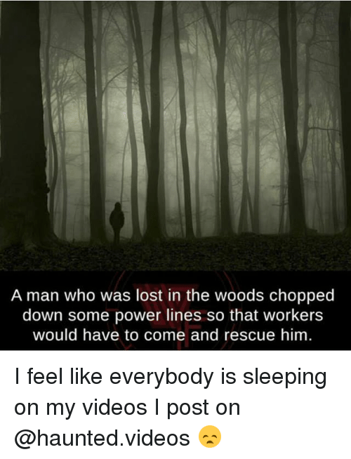 Power Lines: A man who was lost in the woods chopped  down some power lines so that workers  would have to come and rescue him I feel like everybody is sleeping on my videos I post on @haunted.videos 😞
