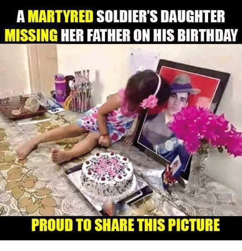 Birthday, Memes, and Soldiers: A MARTYRED SOLDIER'S DAUGHTER  MISSING HER FATHERON HIS BIRTHDAY  PROUD TO SHARE THIS PICTURE