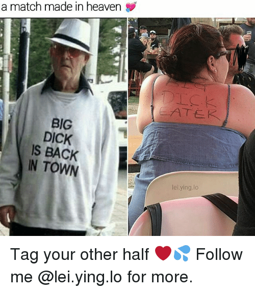 Big Dick, Heaven, and Memes: a match made in heaven  LC.K  ATEK  BIG  DICK  S BACK  IN TOWN  lei.ying.lo Tag your other half ❤💦 Follow me @lei.ying.lo for more.