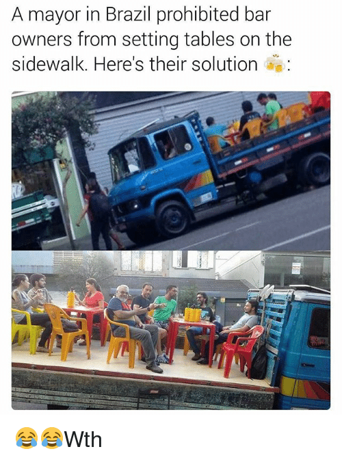 Memes, Brazil, and 🤖: A mayor in Brazil prohibited bar  owners from setting tables on the  sidewalk. Here's their solution 😂😂Wth