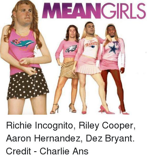 Dez Bryant: A MEANGIRLS Richie Incognito, Riley Cooper, Aaron Hernandez, Dez Bryant.