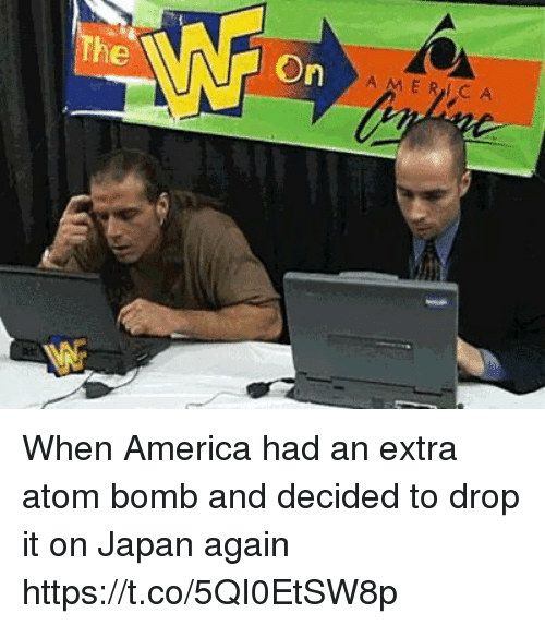 atom bomb: A MERICA When America had an extra atom bomb and decided to drop it on Japan again https://t.co/5QI0EtSW8p
