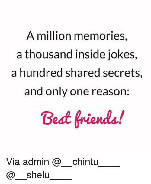 Memes, Best, and Jokes: A million memories,  a thousand inside jokes,  a hundred shared secrets,  and only one reason:  Best frienda! Via admin @__chintu____ @__shelu____