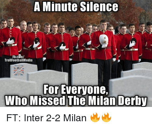 Memes, Troll, and fb.com: A Minute Silence  Fb.com/  Troll FootballMedia  For Everyone,  Who Missed The Milan Derby FT: Inter 2-2 Milan 🔥🔥