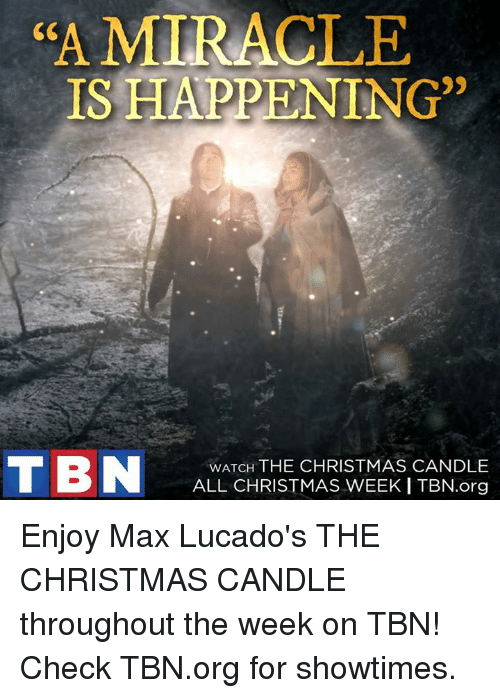 """max lucado: """"A MIRACLE  IS HAPPENING  TBN  WATCH THE CHRISTMAS CANDLE  ALL CHRISTMAS WEEK ITBN.org Enjoy Max Lucado's THE CHRISTMAS CANDLE throughout the week on TBN! Check TBN.org for showtimes."""
