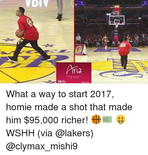 Homie, Memes, and Wshh: A  Mlife What a way to start 2017, homie made a shot that made him $95,000 richer! 🏀💵 🤑 WSHH (via @lakers) @clymax_mishi9