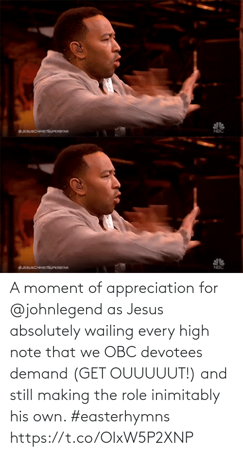 appreciation: A moment of appreciation for @johnlegend as Jesus absolutely wailing every high note that we OBC devotees demand (GET OUUUUUT!) and still making the role inimitably his own. #easterhymns https://t.co/OIxW5P2XNP