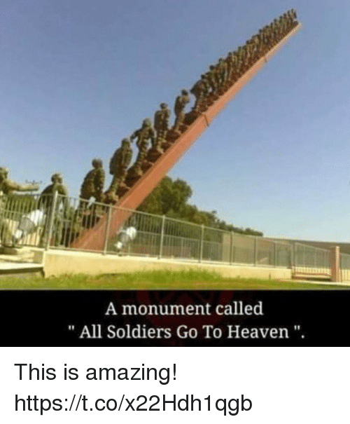 "Heaven, Memes, and Soldiers: A monument called  "" All Soldiers Go To Heaven"" This is amazing! https://t.co/x22Hdh1qgb"