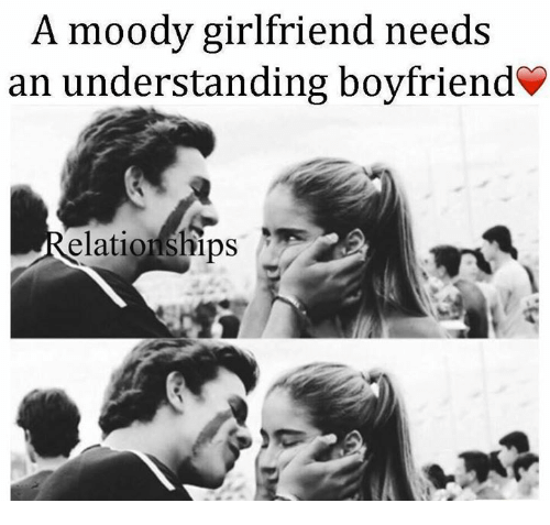 dating a moody boyfriend While women often get a bad rep for being moody, the fact is that men can get moody, too understanding how to handle your boyfriend's bad moods can help improve your relationship and provide him with the love and support he needs to get through a difficult day, week or even month.