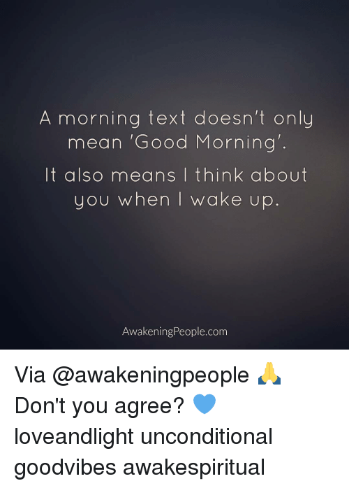 it-also-means: A morning text doesn't only  mean 'Good Morning  It also means I think about  you when I wake up  Awakening People.com Via @awakeningpeople 🙏 Don't you agree? 💙 loveandlight unconditional goodvibes awakespiritual