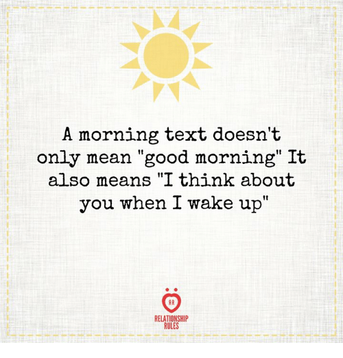 "it-also-means: A morning text doesn't  only mean ""good morning"" It  also means ""I think about  you when I wake up""  RELATIONSHIP  RULES"