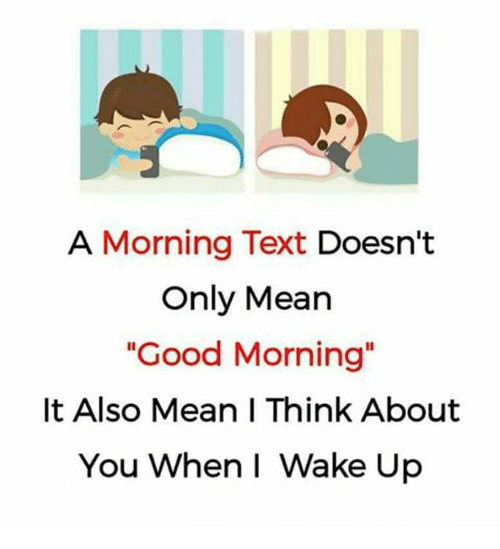 it-also-means: A Morning Text Doesn't  Only Mean  Good Morning  It Also Mean I Think About  You When I Wake Up