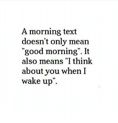 "it-also-means: A morning text  doesn't only mean  ""good morning"". It  also means ""I think  about you when I  wake up  10"