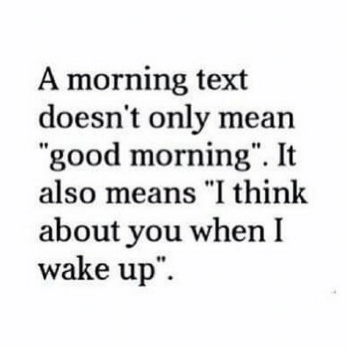 "When I Wake Up: A morning text  doesn't only mean  ""good morning"". It  also means ""I think  about you when I  wake up"